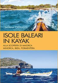 ISOLE BALEARI IN KAYAK - ALLA SCOPERTA DI MAIORCA MINORCA IBIZA FORMENTERA di CAPPUCCI...