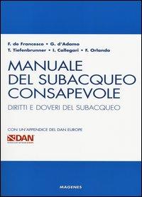 MANUALE DEL SUBACQUEO CONSAPEVOLE - DIRITTI E DOVERI DEL SUBACQUEO di DE FRANCESCO F. -...