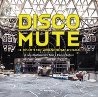 DISCO MUTE - LE DISCOTECHE ABBANDONATE D'ITALIA
