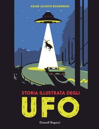 STORIA ILLUSTRATA DEGLI UFO di ALLSUCH BOARDMAN ADAM