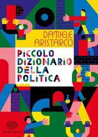 PICCOLO DIZIONARIO DELLA POLITICA di ARISTARCO DANIELE