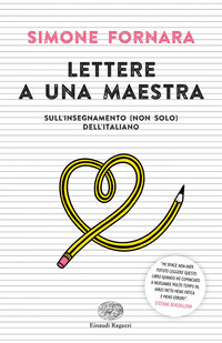 LETTERE A UNA MAESTRA SULL'INSEGNAMENTO NON SOLO DELL'ITALIANO di FORNARA SIMONE