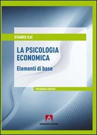 PSICOLOGIA ECONOMICA. ELEMENTI DI BASE (LA) - Ilic Stanko - 9788866770190