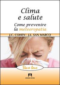 CLIMA E SALUTE - COME PREVENIRE LA METEOROPATIA di COHEN J.C. - SAN MARCO J.L.