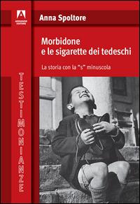 MORBIDONE E LE SIGARETTE DEI TEDESCHI di SPOLTORE ANNA