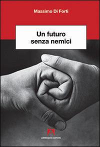 FUTURO SENZA NEMICI di DI FORTI MASSIMO