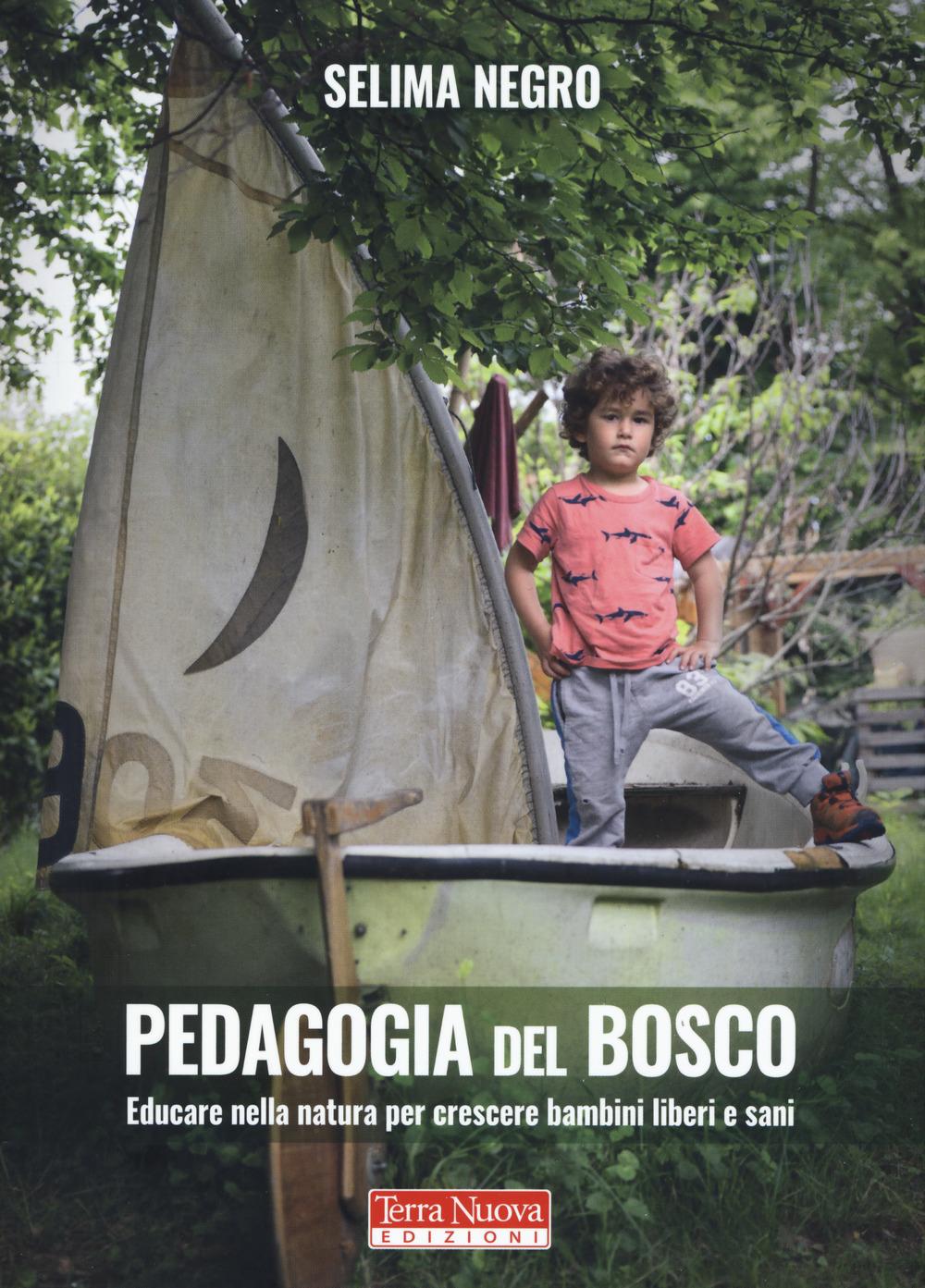 Pedagogia del bosco. Educare nella natura per crescere bambini liberi e sani