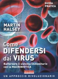 COME DIFENDERSI DAI VIRUS - RAFFORZARE IL SISTEMA IMMUNITARIO CON LA MACROBIOTICA di...