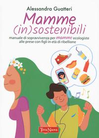 MAMME INSOSTENIBILI - MANUALE DI SOPRAVVIVENZA PER MAMME ECOLOGISTE ALLE PRESE CON...