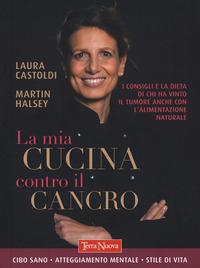 MIA CUCINA CONTRO IL CANCRO - CIBO SANO ATTEGGIAMENTO MENTALE STILE DI VITA di CASTOLDI...