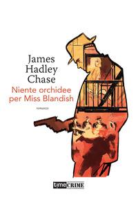NIENTE ORCHIDEE PER MISS BLANDISH di HADLEY CHASE JAMES