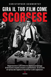 GIRA IL TUO FILM COME SCORSESE di KENWORTHY CHRISTOPHER