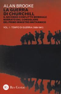 GUERRA DI CHURCHILL 1 - IL SECONDO CONFLITTO MONDIALE NARRATO DAL CONSIGLIERE DEL PRIMO...