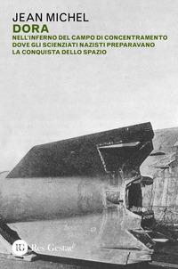 DORA - NELL'INFERNO DEL CAMPO DI CONCENTRAMENTO DOVE GLI SCIENZIATI NAZISTI PREPARAVANO...