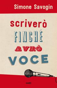 SCRIVERO' FINCHE' AVRO' VOCE di SAVOGIN SIMONE