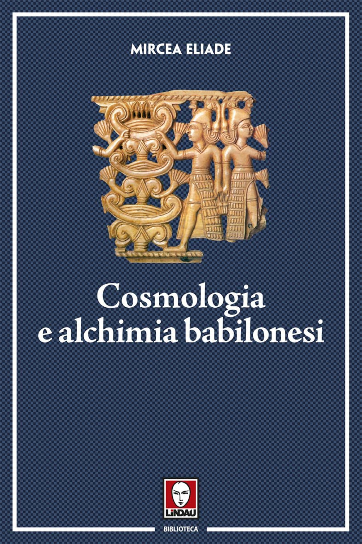 COSMOLOGIA E ALCHIMIA BABILONESI - 9788867086405