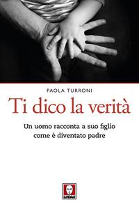 TI DICO LA VERITA' - UN UOMO RACCONTA A SUO FIGLIO COME E' DIVENTATO PADRE di TURRONI...