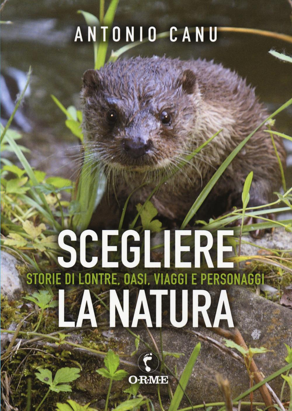 SCEGLIERE LA NATURA - Canu Antonio - 9788867101504