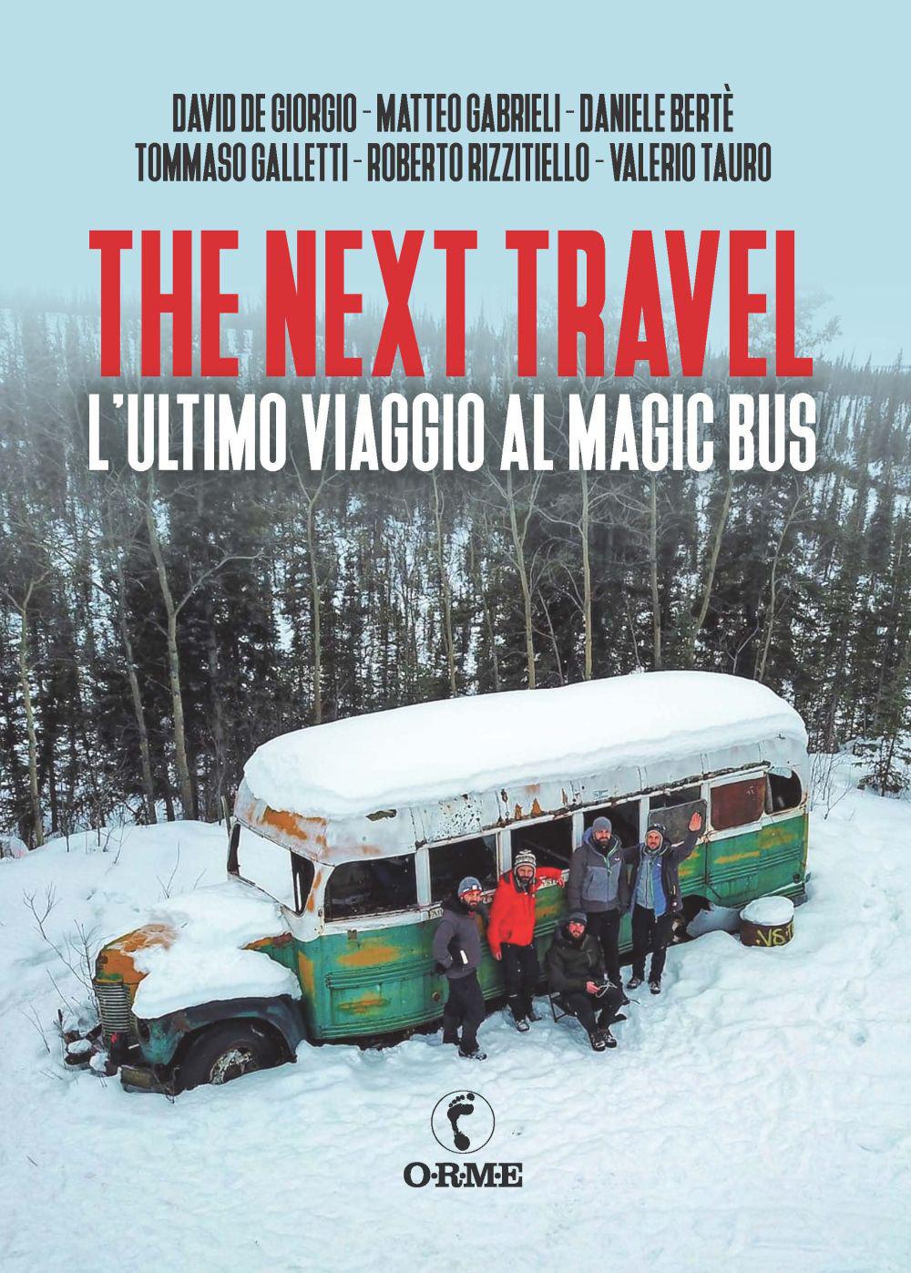 NEXT TRAVEL. L'ULTIMO VIAGGIO AL MAGIC BUS - De Giorgio David; Gabrieli Matteo; Berté Daniele - 9788867101597