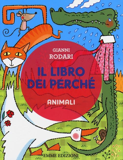 LIBRO DEI PERCHÉ. ANIMALI. EDIZ. ILLUSTRATA (IL) - 9788867140886