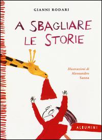 A SBAGLIARE LE STORIE di RODARI G. - SANNA A.