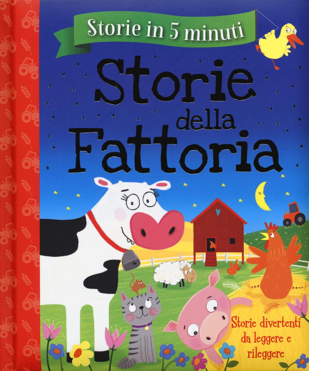 Storie della fattoria. Storie in 5 minuti. Ediz. a colori