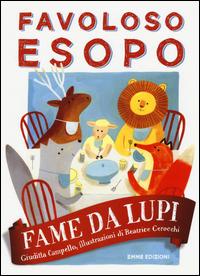FAME DA LUPI - FAVOLOSO ESOPO di CAMPELLO G. - CEROCCHI B.