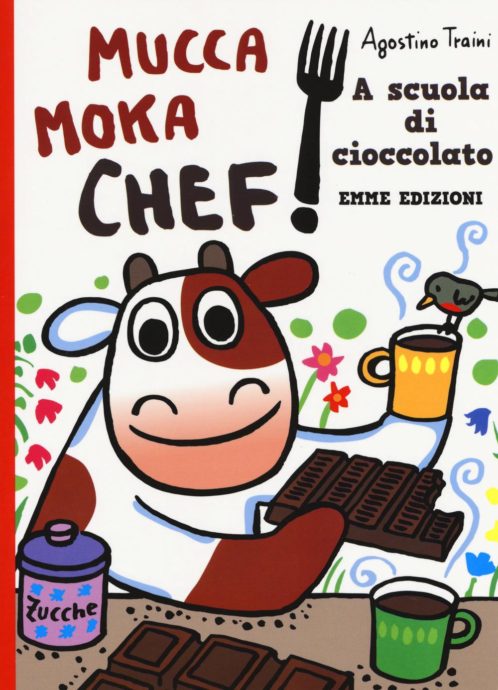 A scuola di cioccolato. Mucca Moka chef. Ediz. a colori
