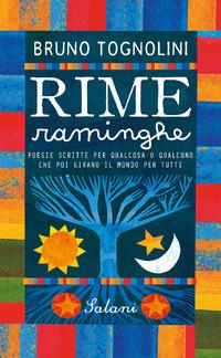 RIME RAMINGHE - POESIE SCRITTE PER QUALCOSA O QUALCUNO CHE POI GIRANO IL MONDO PER...