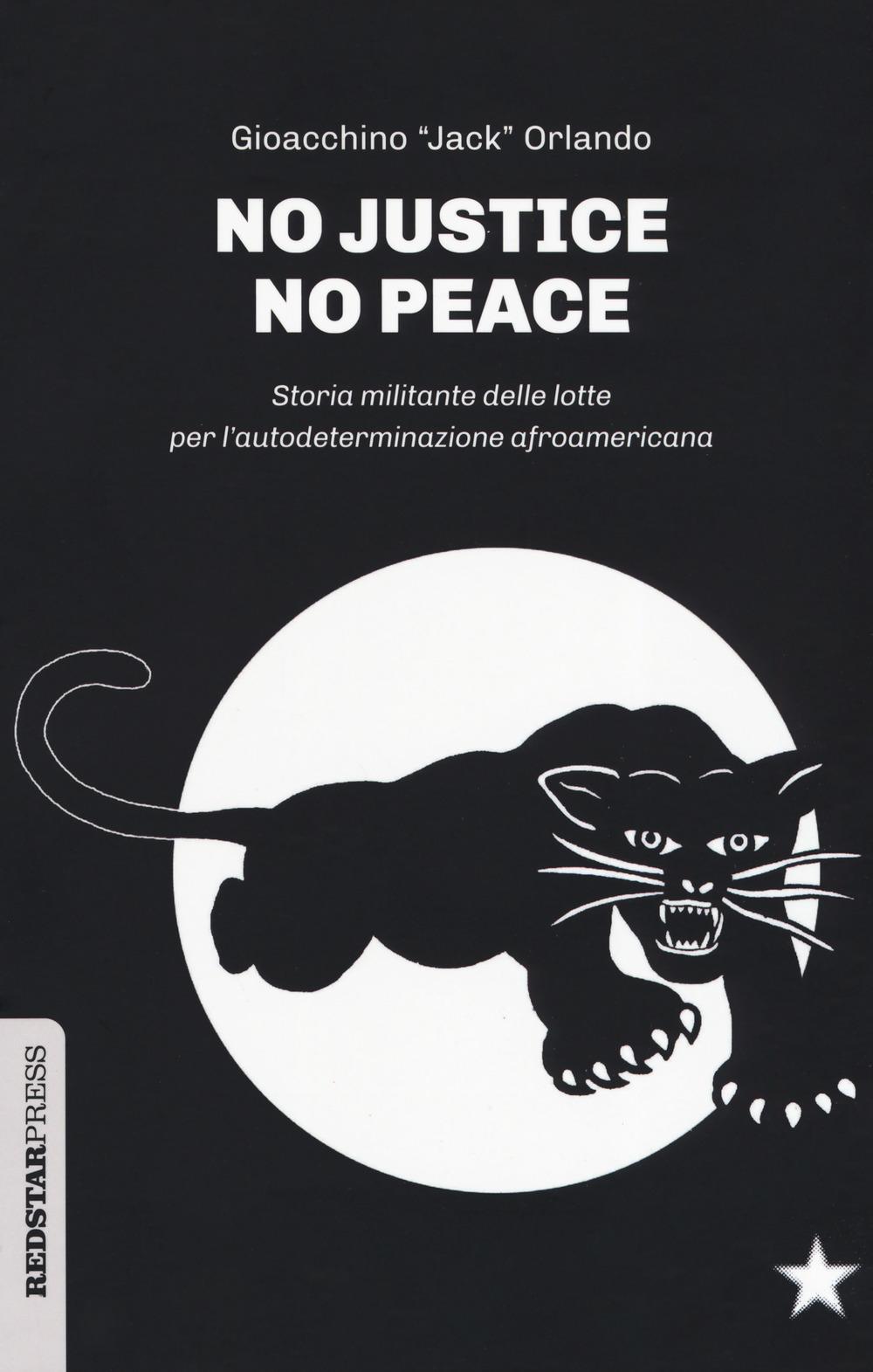 No justice no peace. Storia militante delle lotte per l'autodeterminazione afroamericana