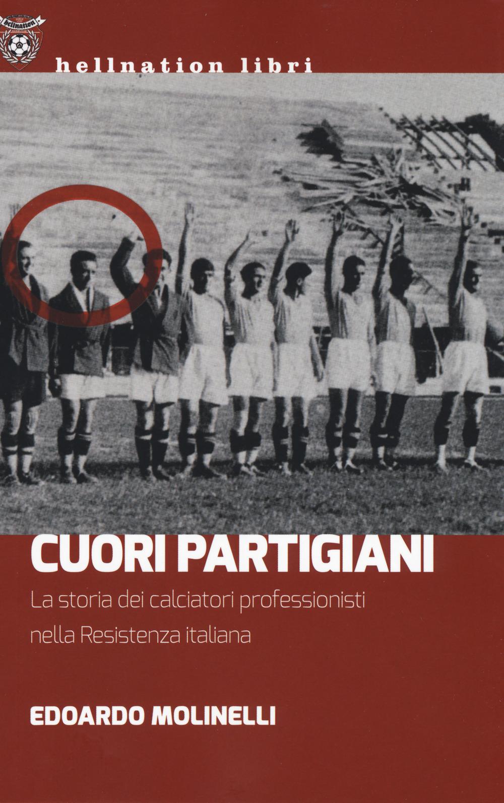 Cuori partigiani. La storia dei calciatori professionisti nella Resistenza italiana