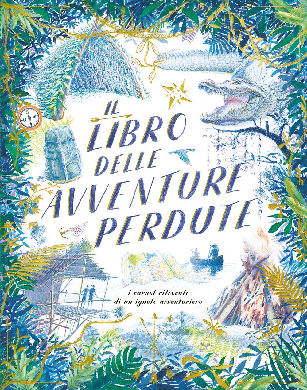 Il libro delle avventure perdute. I carnet ritrovati di un ignoto avventuriero