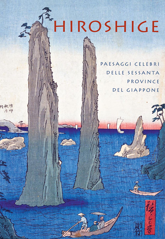 Hiroshige. Paesaggi celebri delle sessanta province del Giappone. Ediz. a colori