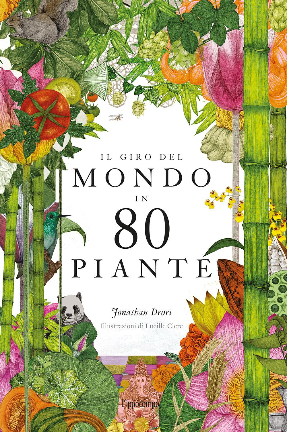 Il giro del mondo in 80 piante. Ediz. a colori