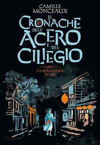 CRONACHE DELL'ACERO E DEL CILIEGIO 1 - LA MASCHERA DEL NO di MONCEAUX CAMILLE