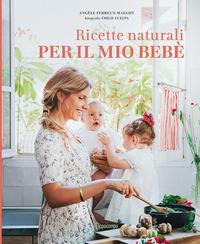 RICETTE NATURALI PER IL MIO BEBE' di FERREUX MAEGHT A. - GUELPA E.