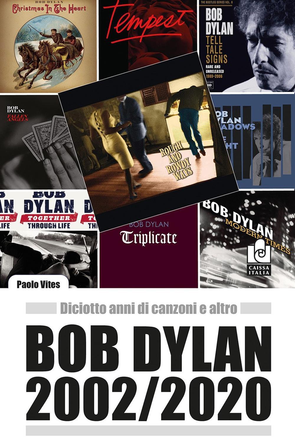 Bob Dylan 2002/2020. Diciotto anni di canzoni e altro
