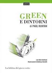 GREEN E DINTORNI - LA BIBBIA DEL GIOCO CORTO di RUNYAN P. - AULTMAN D.