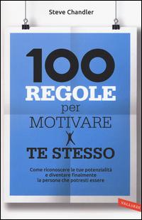 100 REGOLE PER MOTIVARE TE STESSO di CHANDLER STEVE