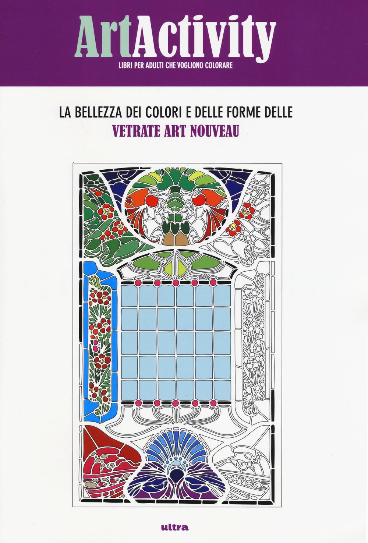LA BELLEZZA DEI COLORI E DELLE FORME DELLE VETRATE ART NOUVEAU - 9788867762903