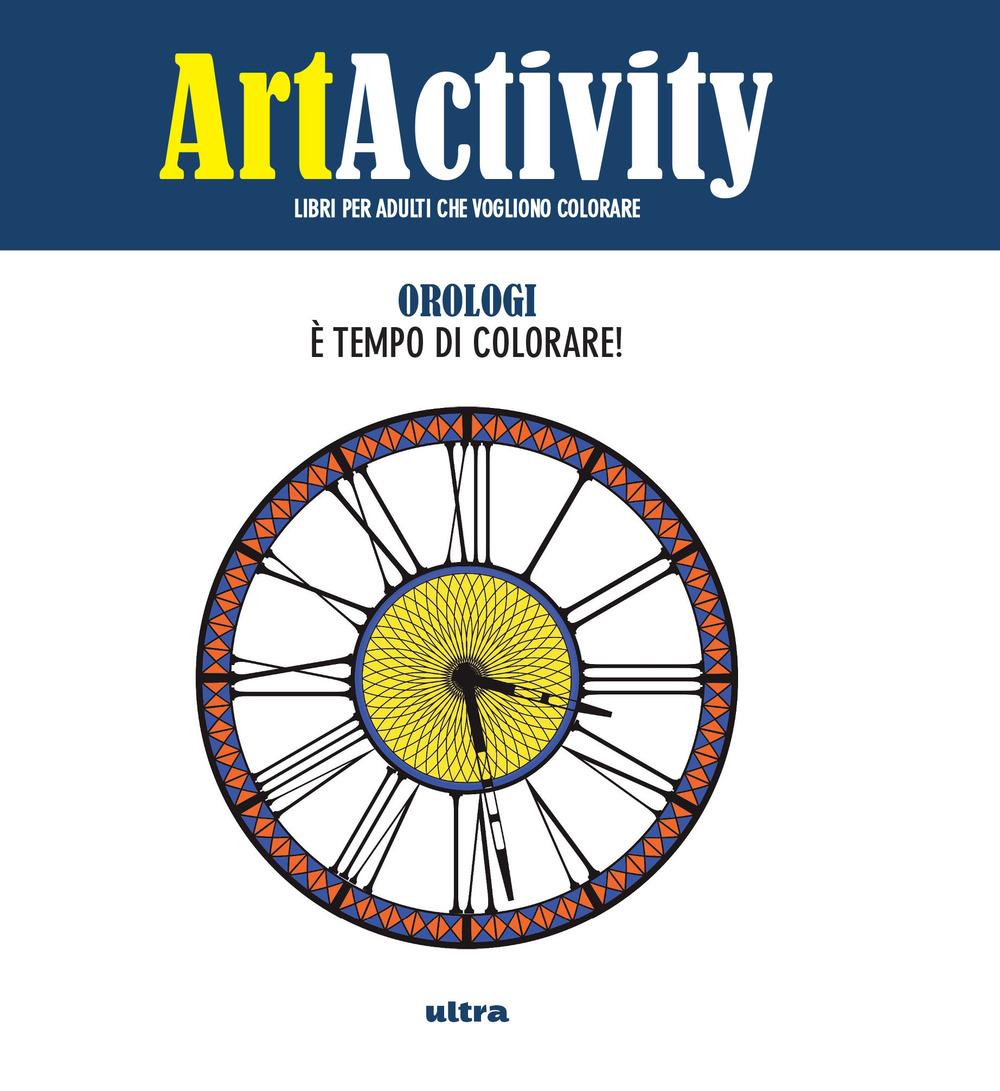 ART ACTIVITY. OROLOGI. È TEMPO DI COLORARE! - A - 9788867766154