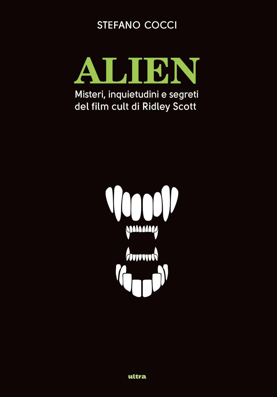 ALIEN. MISTERI, INQUIETUDINI E SEGRETI DEL FILM CULT DI RIDLEY SCOTT - Cocci Stefano - 9788867768585