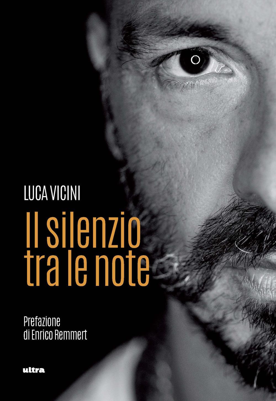 Il silenzio tra le note - Vicini Luca - 9788867768721