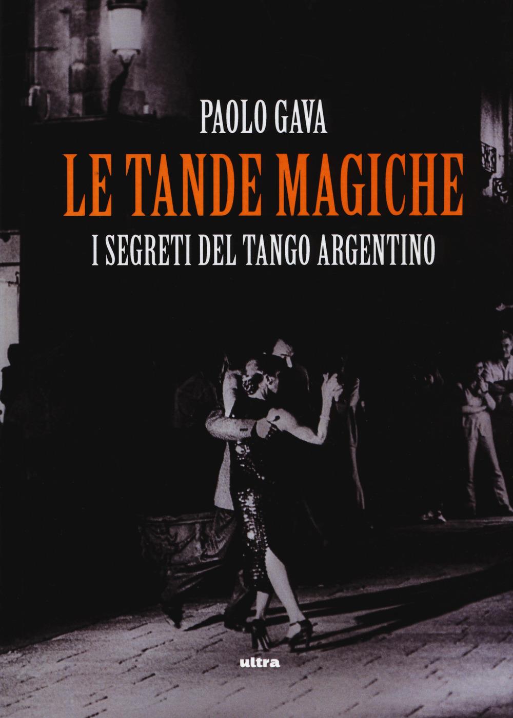 TANDE MAGICHE. I SEGRETI DEL TANGO ARGENTINO (LE) - Gava Paolo - 9788867769322