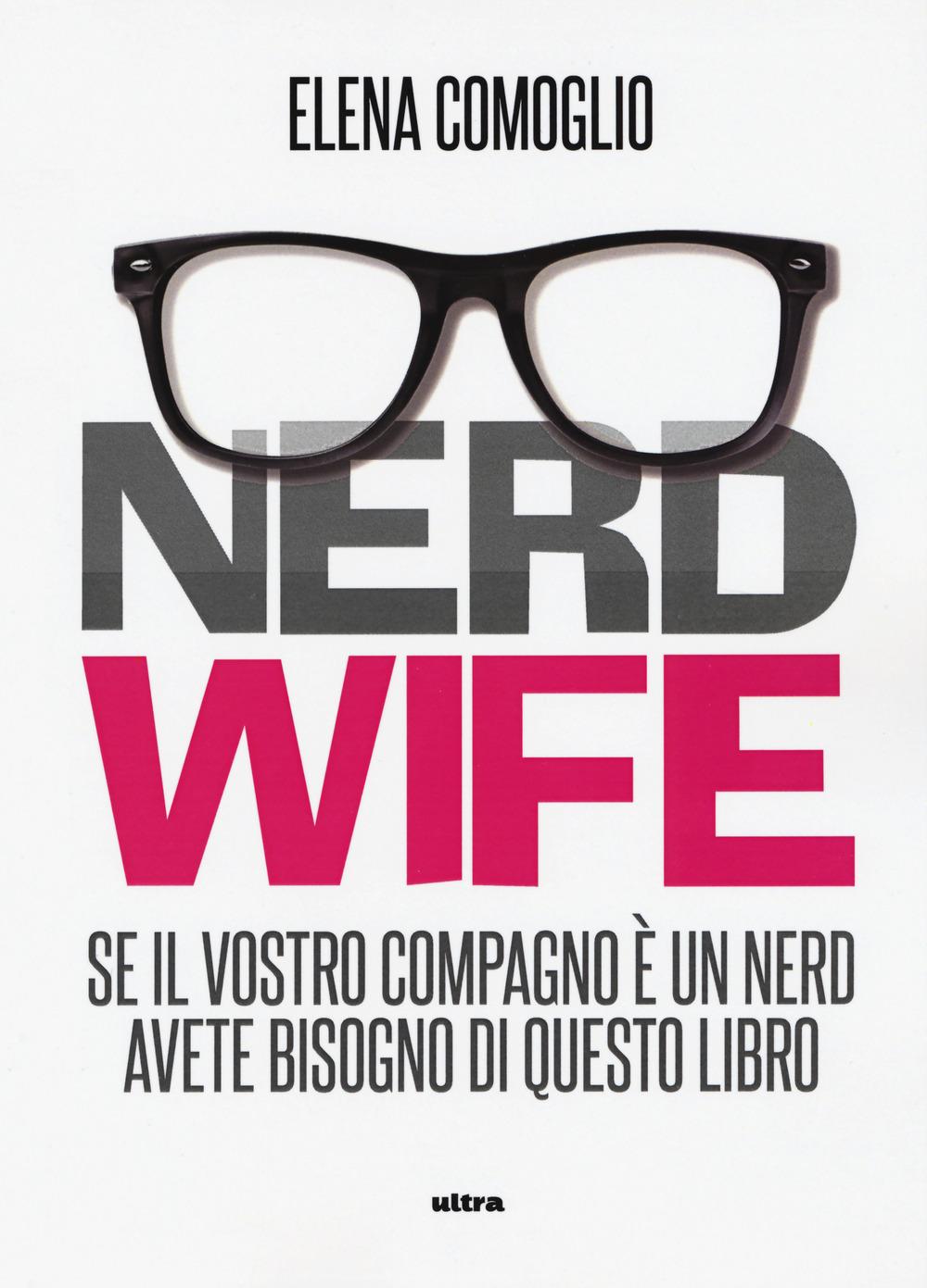 NERD WIFE - Comoglio Elena - 9788867769421