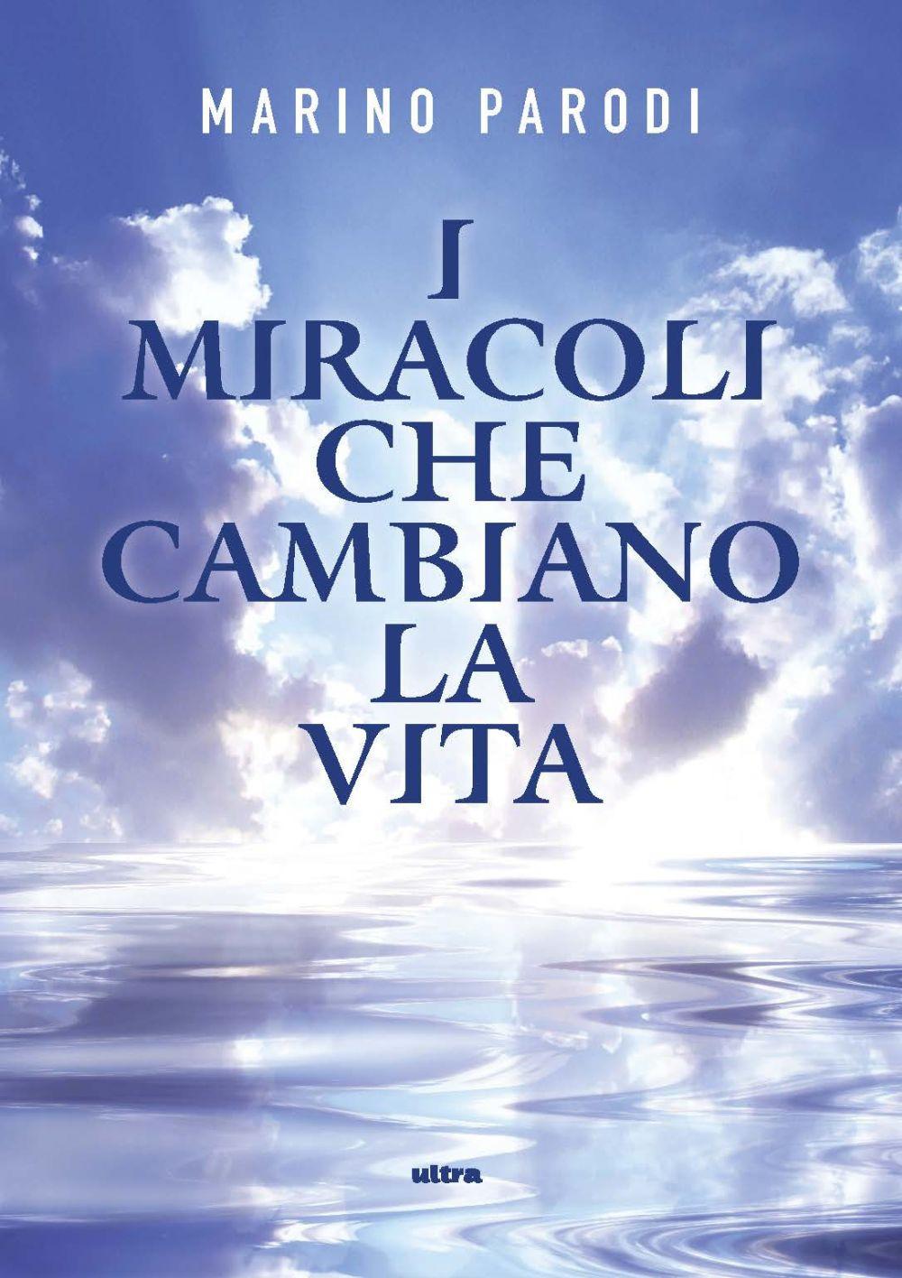 MIRACOLI CHE CAMBIANO LA VITA (I) - Parodi Marino - 9788867769520