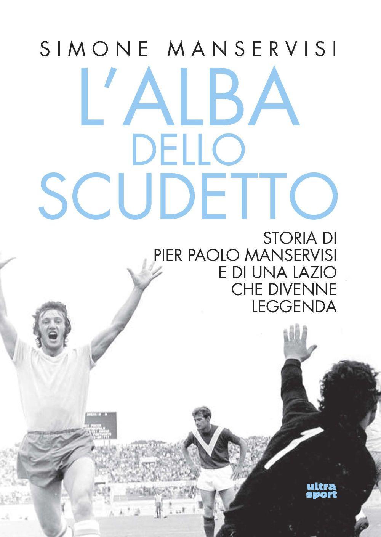 ALBA DELLO SCUDETTO. STORIA DI PIERPAOLO MANSERVISI (L') - Manservisi Simone - 9788867769544