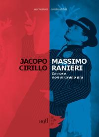 MASSIMO RANIERI - LE ROSE NON SI USANO PIU' di CIRILLO JACOPO