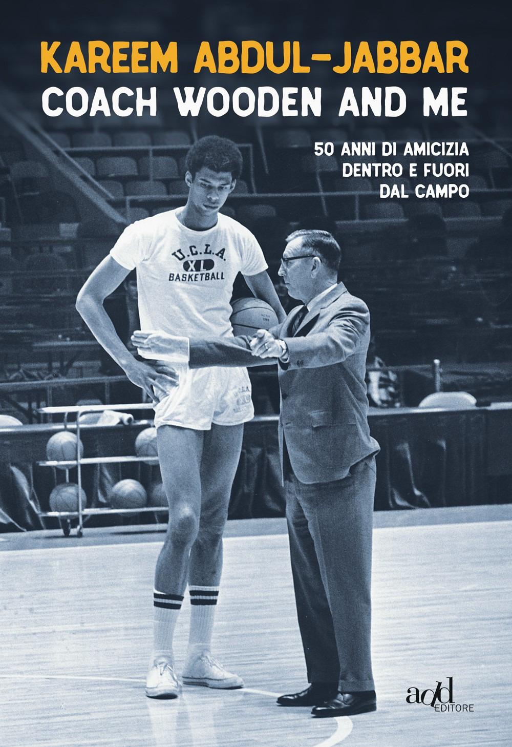 Coach Wooden and me. 50 anni di amicizia dentro e fuori dal campo