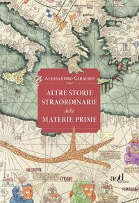 ALTRE STORIE STRAORDINARIE DELLE MATERIE PRIME di GIRAUDO ALESSANDRO